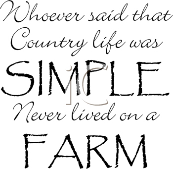 Royalty Free Clipart Image of Whoever Said That Country Life Was Simple Never Lived on a Farm
