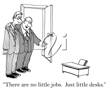 There are no little jobs. Only little desks.