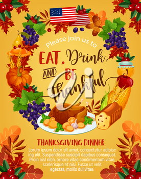 Thanksgiving day greeting poster Eat, Drink and be Thankful design. Vector wreath of American flag, turkey and fruit pie, pumpkin or corn and mushroom harvest cornucopia in maple leaf and oak acorn