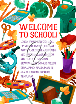 Welcome to School poster of education stationery and chalkboard. Vector school bag, geography globe or biology microscope and literature book or paint brush, math calculator and autumn maple leaf