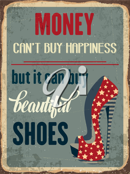 Retro metal sign Money can'y buy happiness, but it can buy beautiful shoes, eps10 vector format