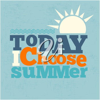 Today i choose summer Quote Typographical retro Background, vector format