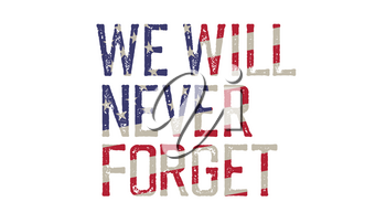 We will never forget. Patriot typography design. Vector illustration, isolated on white
