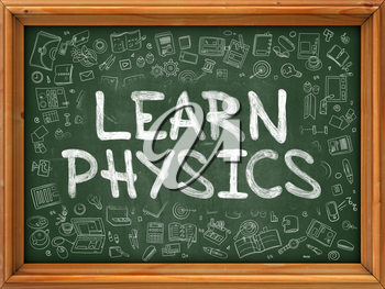 Learn Physics - Handwritten Inscription by Chalk on Green Chalkboard with Doodle Icons Around. Modern Style with Doodle Design Icons. Learn Physics on Background of Green Chalkboard with Wood Border.