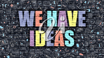 We Have Ideas Concept. We Have Ideas Drawn on Dark Wall. We Have Ideas in Multicolor. We Have Ideas Concept. Modern Illustration in Doodle Design of We Have Ideas.