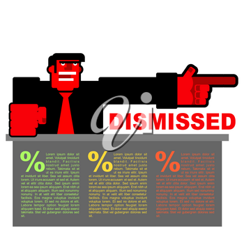 Dismissed. Infographics for dismissal. Red angry Bos points to door. Angry shouts director fired. Unhappy with Chief and  large office desk. Scary man swears