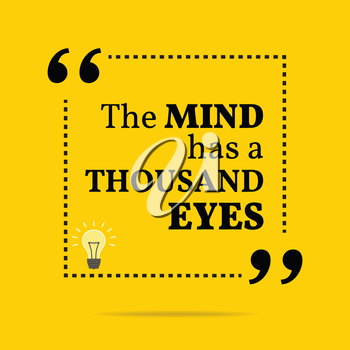 Inspirational motivational quote. The mind has a thousand eyes. Simple trendy design.