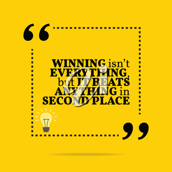 Inspirational motivational quote. Winning isn't everything, but it beats anything in second place. Simple trendy design.