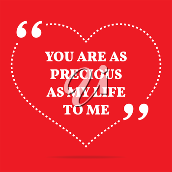 Inspirational love quote. You are as precious as my life to me. Simple trendy design.