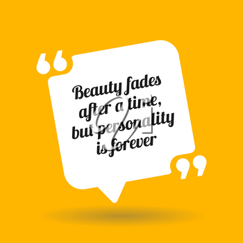 Inspirational motivational quote. Beauty fades after a time, but personality is forever. White quote symbol with shadow on yellow background