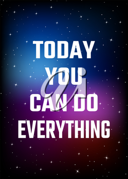 Motivational poster. Today you can do everything. Open space, starry sky style. Print design. Dark background