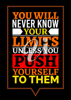 Motivational poster. You Will Never Know Your Limits Unless You Push Yourself to Them. Home decor for good inspiration. Print design.