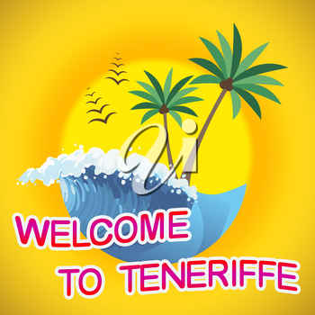 Welcome To Teneriffe Representing Summer Time And Vacations