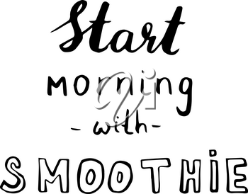 Hand drawn phrase Start morning with smoothie. Lettering design for posters, t-shirts, cards, invitations, stickers, banners advertisement
