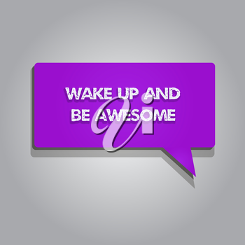 Handwriting text writing Wake Up And Be Awesome. Concept meaning Rise up and Shine Start the day Right and Bright.